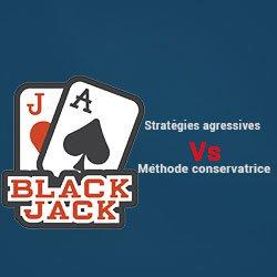 Stratégies agressives Vs méthode conservatrice